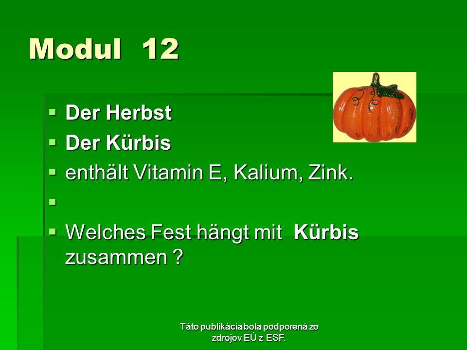 Táto publikácia bola podporená zo zdrojov EÚ z ESF. Modul 12 Der Herbst Der Herbst Der Kürbis Der Kürbis enthält Vitamin E, Kalium, Zink. enthält Vita
