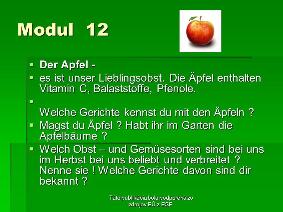 Táto publikácia bola podporená zo zdrojov EÚ z ESF. Modul 12 Der Apfel - Der Apfel - es ist unser Lieblingsobst. Die Äpfel enthalten Vitamin C, Balast