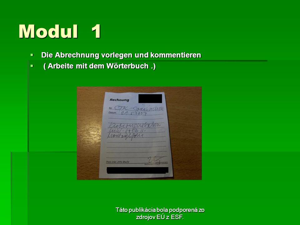 Táto publikácia bola podporená zo zdrojov EÚ z ESF. Modul 1 Die Abrechnung vorlegen und kommentieren Die Abrechnung vorlegen und kommentieren ( Arbeit