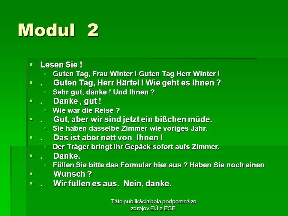 Táto publikácia bola podporená zo zdrojov EÚ z ESF. Modul 2 Lesen Sie ! Lesen Sie ! Guten Tag, Frau Winter ! Guten Tag Herr Winter ! Guten Tag, Frau W