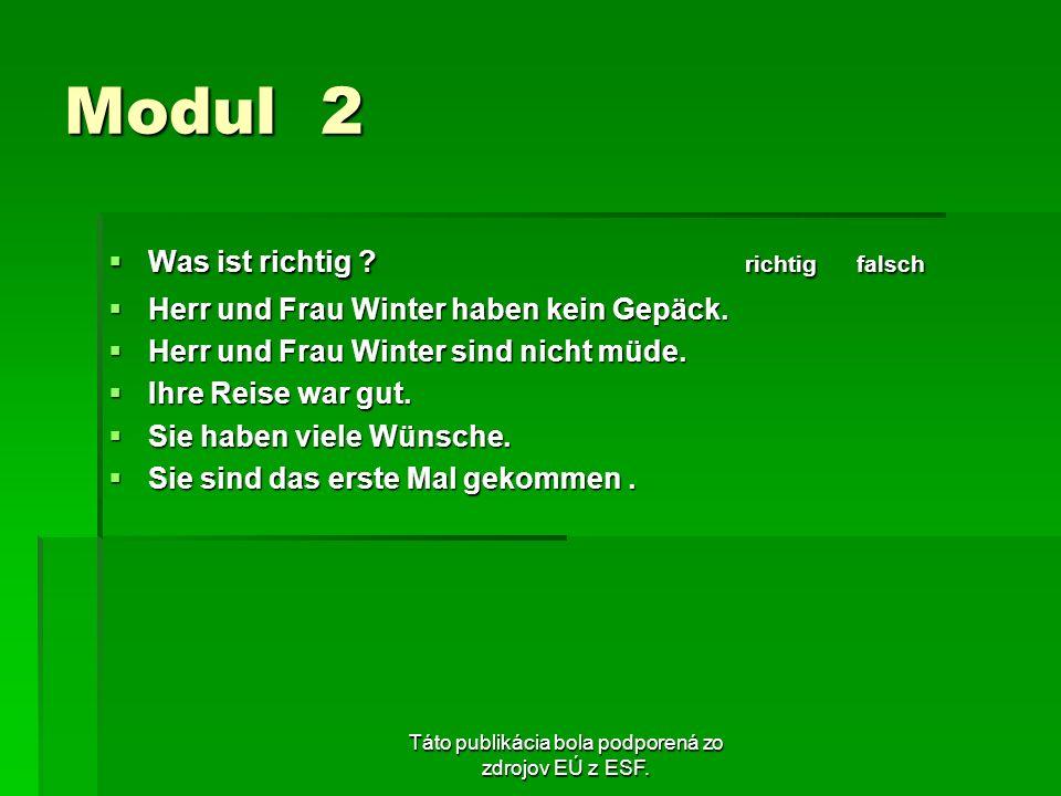 Táto publikácia bola podporená zo zdrojov EÚ z ESF. Modul 2 Was ist richtig ? richtig falsch Was ist richtig ? richtig falsch Herr und Frau Winter hab
