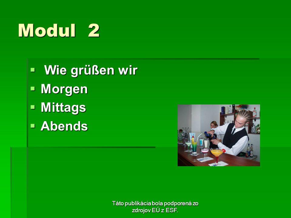 Táto publikácia bola podporená zo zdrojov EÚ z ESF. Modul 2 Wie grüßen wir Wie grüßen wir Morgen Morgen Mittags Mittags Abends Abends