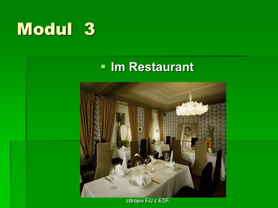 Táto publikácia bola podporená zo zdrojov EÚ z ESF. Modul 3 Im Restaurant Im Restaurant