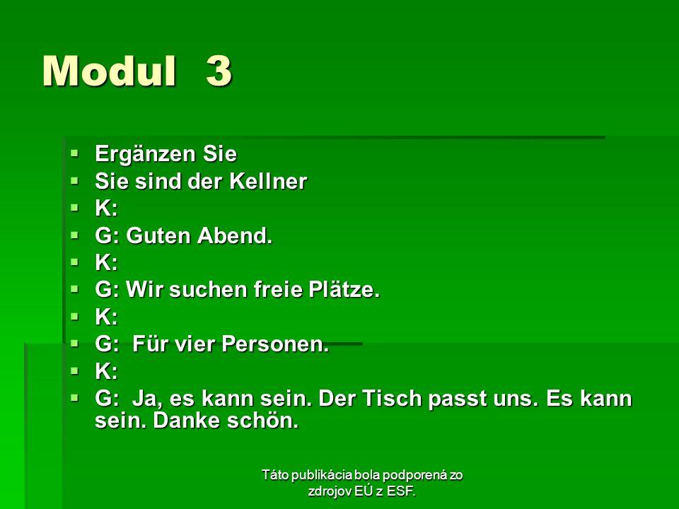 Táto publikácia bola podporená zo zdrojov EÚ z ESF. Modul 3 Ergänzen Sie Ergänzen Sie Sie sind der Kellner Sie sind der Kellner K: K: G: Guten Abend.