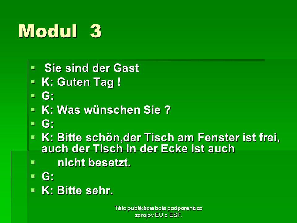 Táto publikácia bola podporená zo zdrojov EÚ z ESF. Modul 3 Sie sind der Gast Sie sind der Gast K: Guten Tag ! K: Guten Tag ! G: G: K: Was wünschen Si