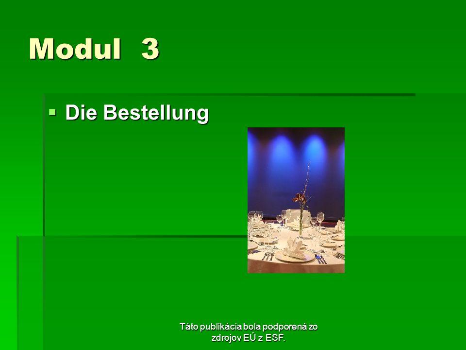 Táto publikácia bola podporená zo zdrojov EÚ z ESF. Modul 3 Die Bestellung Die Bestellung