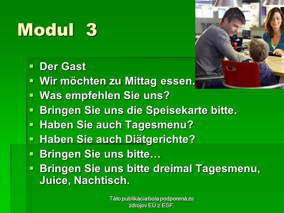 Táto publikácia bola podporená zo zdrojov EÚ z ESF. Modul 3 Der Gast Der Gast Wir möchten zu Mittag essen. Wir möchten zu Mittag essen. Was empfehlen