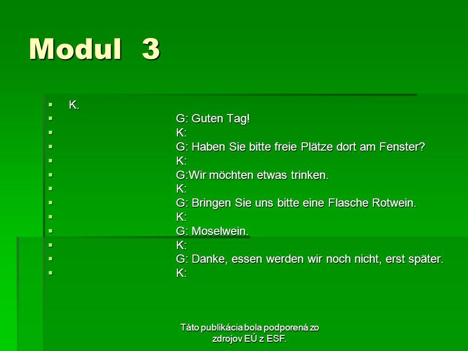 Táto publikácia bola podporená zo zdrojov EÚ z ESF. Modul 3 K. K. G: Guten Tag! G: Guten Tag! K: K: G: Haben Sie bitte freie Plätze dort am Fenster? G