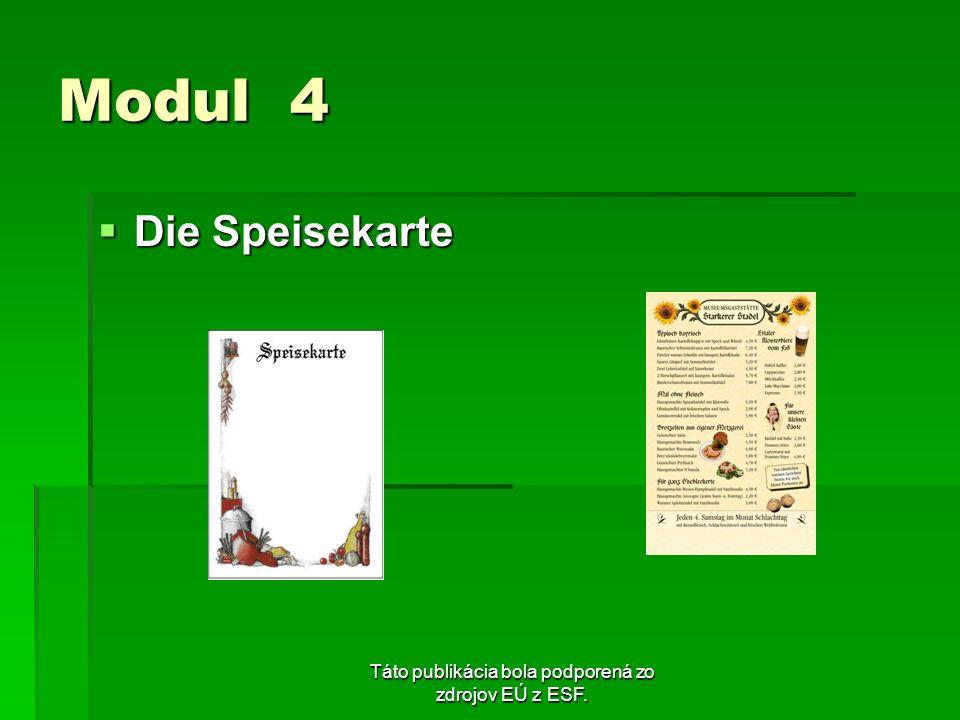 Táto publikácia bola podporená zo zdrojov EÚ z ESF. Modul 4 Die Speisekarte Die Speisekarte