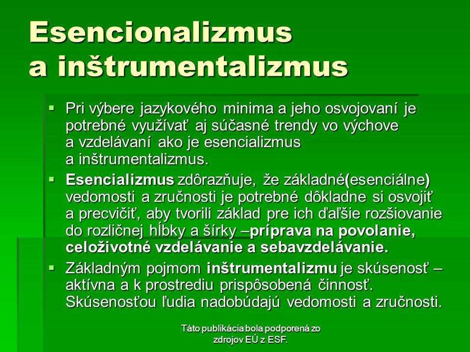 Táto publikácia bola podporená zo zdrojov EÚ z ESF. Esencionalizmus a inštrumentalizmus Pri výbere jazykového minima a jeho osvojovaní je potrebné vyu