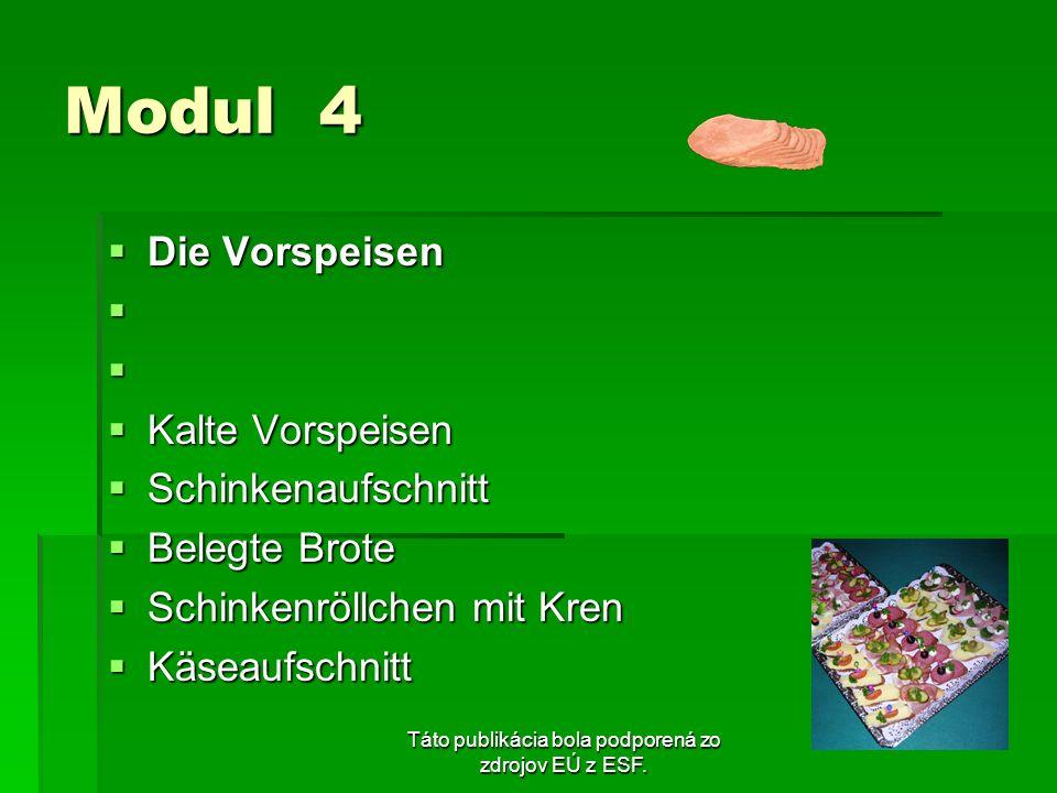 Táto publikácia bola podporená zo zdrojov EÚ z ESF. Modul 4 Die Vorspeisen Die Vorspeisen Kalte Vorspeisen Kalte Vorspeisen Schinkenaufschnitt Schinke