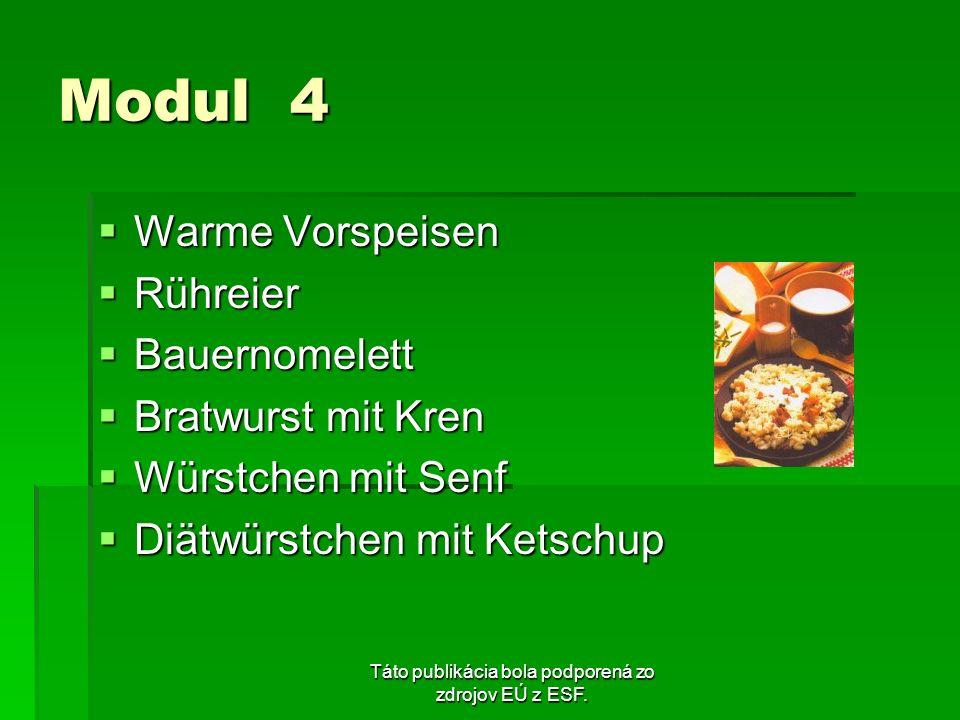 Táto publikácia bola podporená zo zdrojov EÚ z ESF. Modul 4 Warme Vorspeisen Warme Vorspeisen Rühreier Rühreier Bauernomelett Bauernomelett Bratwurst