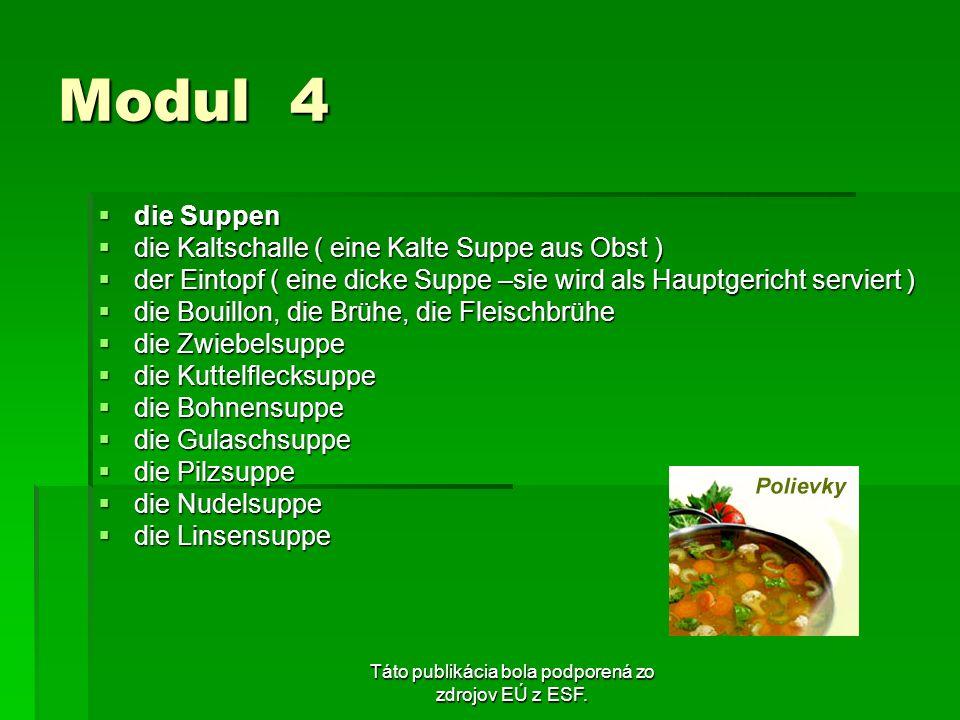 Táto publikácia bola podporená zo zdrojov EÚ z ESF. Modul 4 die Suppen die Suppen die Kaltschalle ( eine Kalte Suppe aus Obst ) die Kaltschalle ( eine