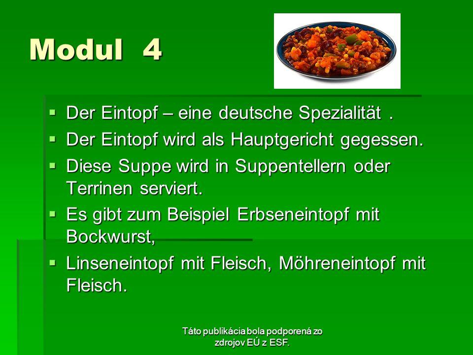 Táto publikácia bola podporená zo zdrojov EÚ z ESF. Modul 4 Der Eintopf – eine deutsche Spezialität. Der Eintopf – eine deutsche Spezialität. Der Eint