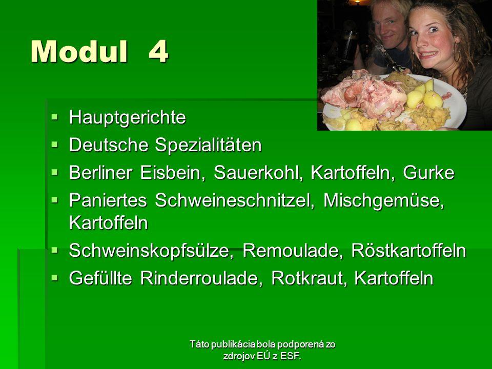 Táto publikácia bola podporená zo zdrojov EÚ z ESF. Modul 4 Hauptgerichte Hauptgerichte Deutsche Spezialitäten Deutsche Spezialitäten Berliner Eisbein