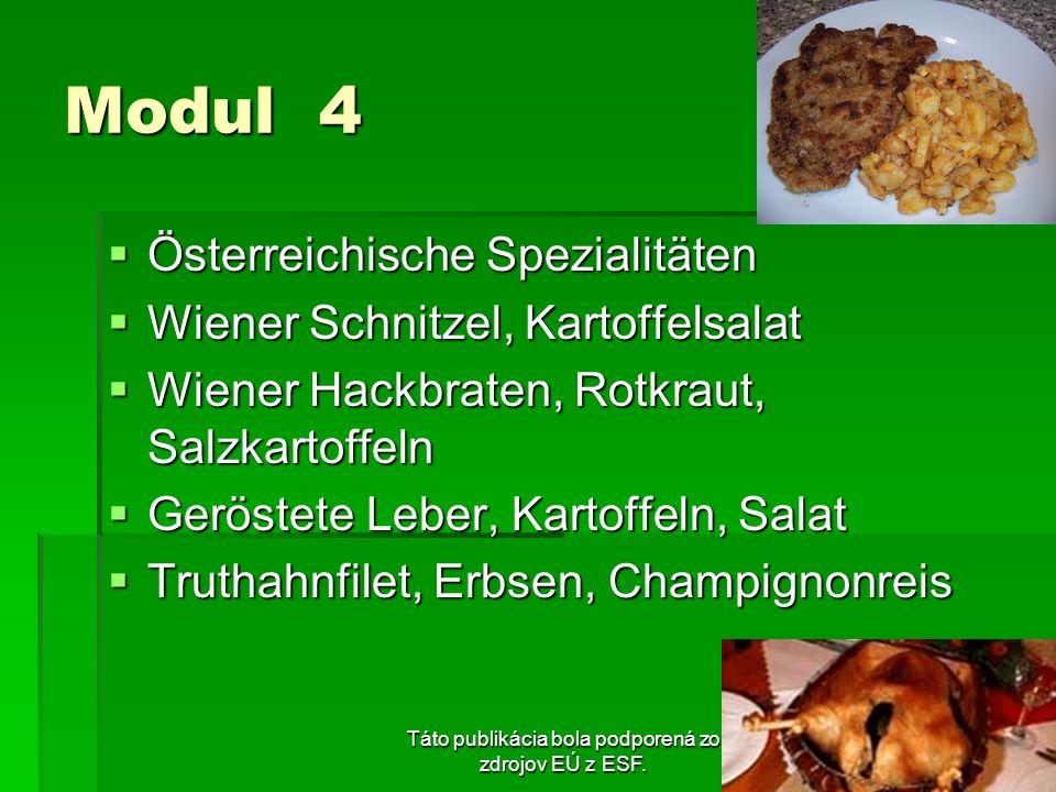 Táto publikácia bola podporená zo zdrojov EÚ z ESF. Modul 4 Österreichische Spezialitäten Österreichische Spezialitäten Wiener Schnitzel, Kartoffelsal