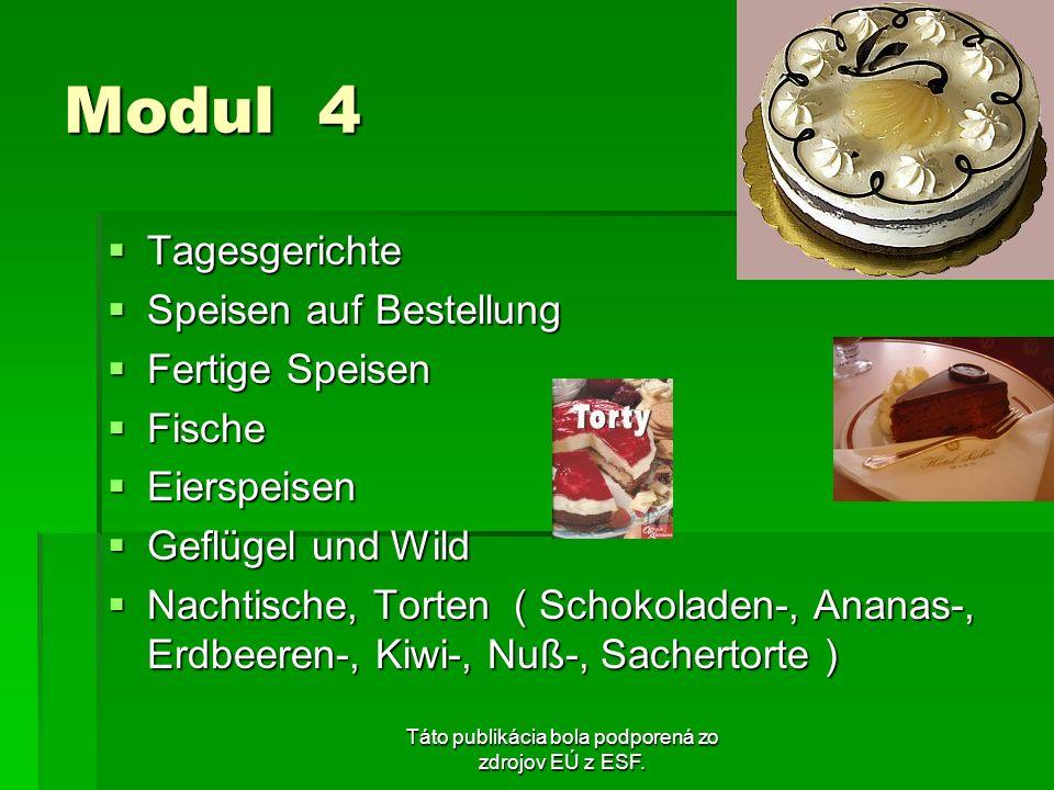Táto publikácia bola podporená zo zdrojov EÚ z ESF. Modul 4 Tagesgerichte Tagesgerichte Speisen auf Bestellung Speisen auf Bestellung Fertige Speisen