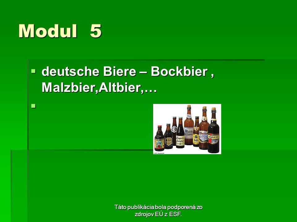 Táto publikácia bola podporená zo zdrojov EÚ z ESF. Modul 5 deutsche Biere – Bockbier, Malzbier,Altbier,… deutsche Biere – Bockbier, Malzbier,Altbier,
