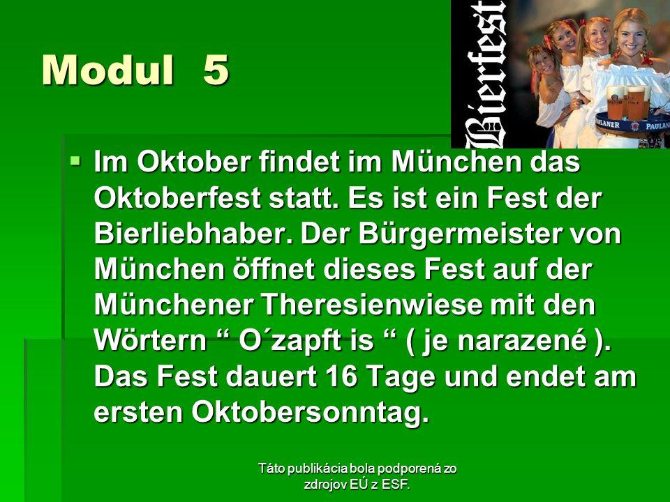Táto publikácia bola podporená zo zdrojov EÚ z ESF. Modul 5 Im Oktober findet im München das Oktoberfest statt. Es ist ein Fest der Bierliebhaber. Der
