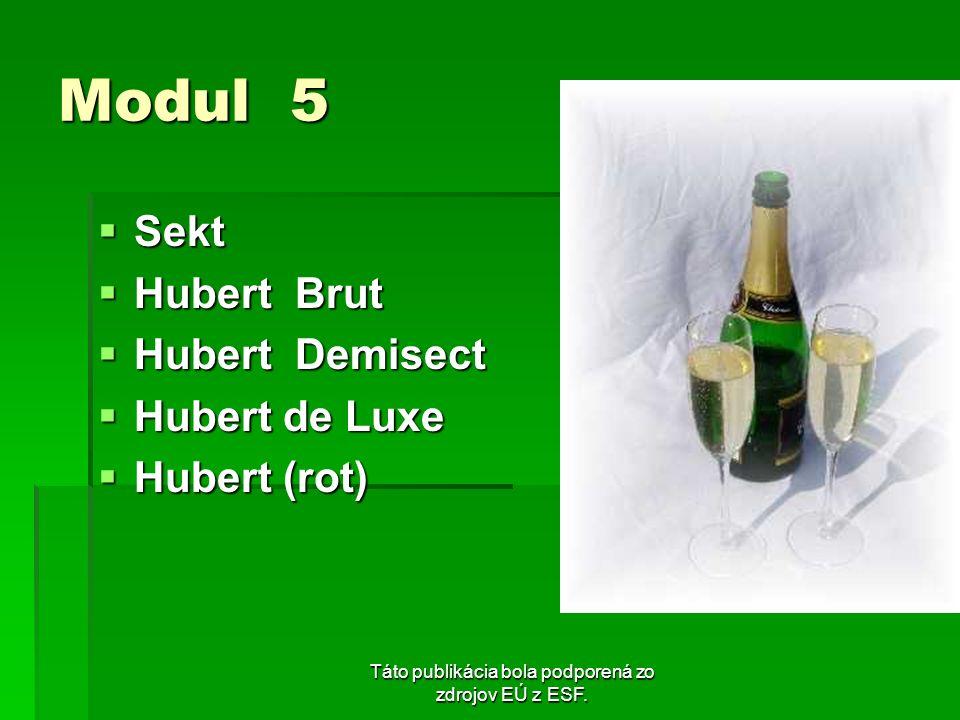 Táto publikácia bola podporená zo zdrojov EÚ z ESF. Modul 5 Sekt Sekt Hubert Brut Hubert Brut Hubert Demisect Hubert Demisect Hubert de Luxe Hubert de