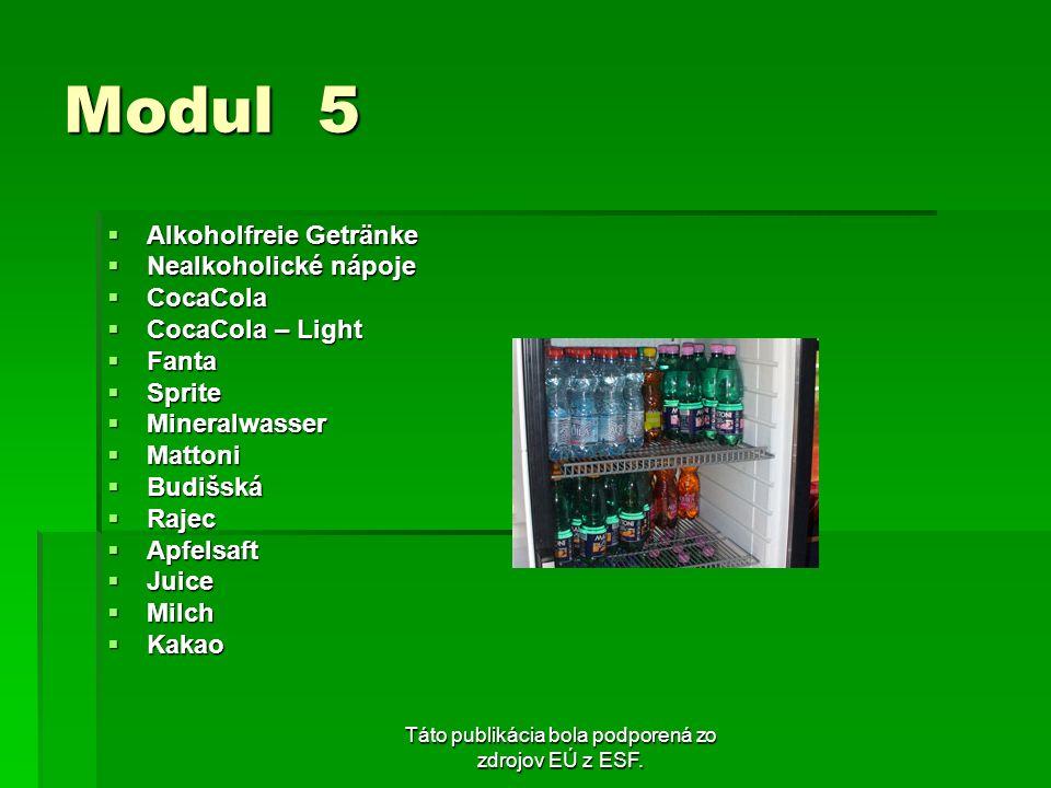 Táto publikácia bola podporená zo zdrojov EÚ z ESF. Modul 5 Alkoholfreie Getränke Alkoholfreie Getränke Nealkoholické nápoje Nealkoholické nápoje Coca
