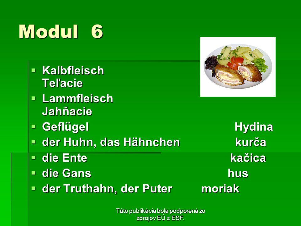 Táto publikácia bola podporená zo zdrojov EÚ z ESF. Modul 6 Kalbfleisch Teľacie Kalbfleisch Teľacie Lammfleisch Jahňacie Lammfleisch Jahňacie Geflügel