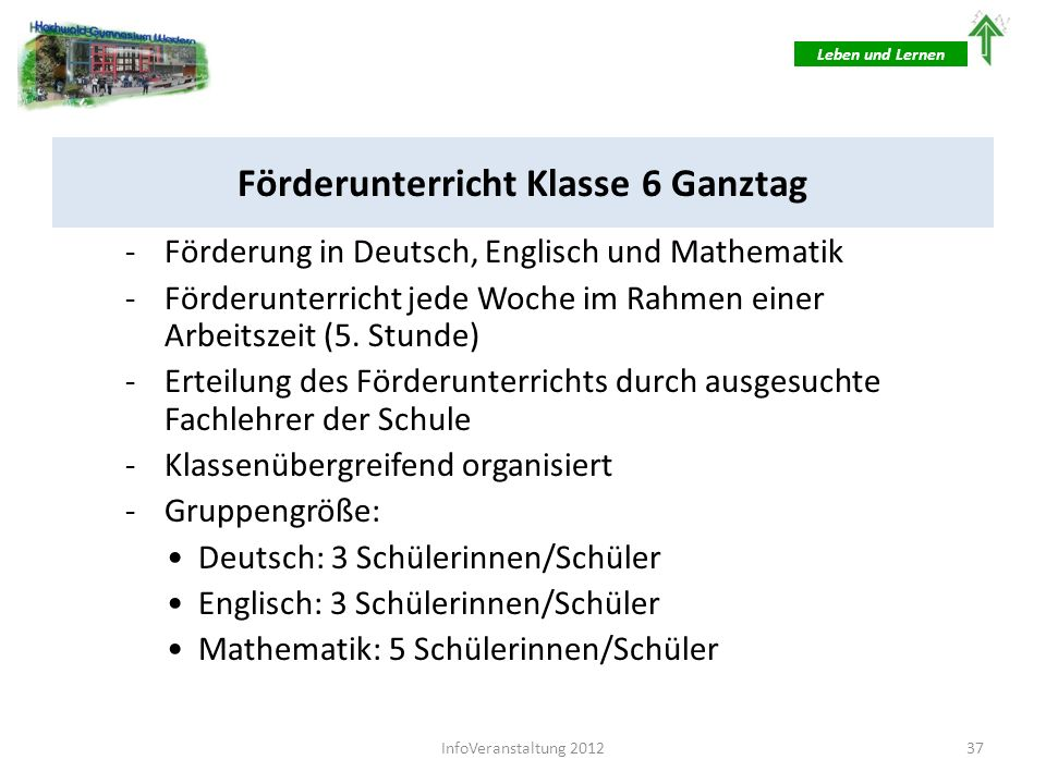 Förderunterricht Klasse 6 Ganztag -Förderung in Deutsch, Englisch und Mathematik -Förderunterricht jede Woche im Rahmen einer Arbeitszeit (5. Stunde)