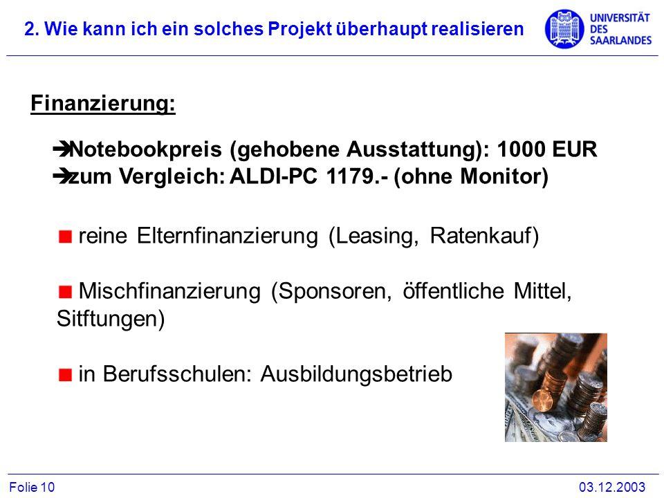 2. Wie kann ich ein solches Projekt überhaupt realisieren 03.12.2003Folie 10 Finanzierung: reine Elternfinanzierung (Leasing, Ratenkauf) Mischfinanzie