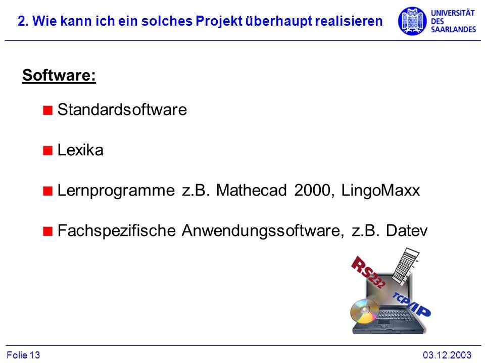 2. Wie kann ich ein solches Projekt überhaupt realisieren 03.12.2003Folie 13 Software: Standardsoftware Lexika Lernprogramme z.B. Mathecad 2000, Lingo