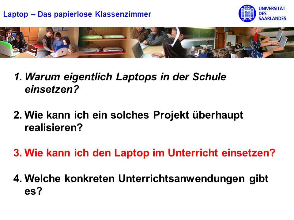 Laptop – Das papierlose Klassenzimmer 1.Warum eigentlich Laptops in der Schule einsetzen? 2.Wie kann ich ein solches Projekt überhaupt realisieren? 3.