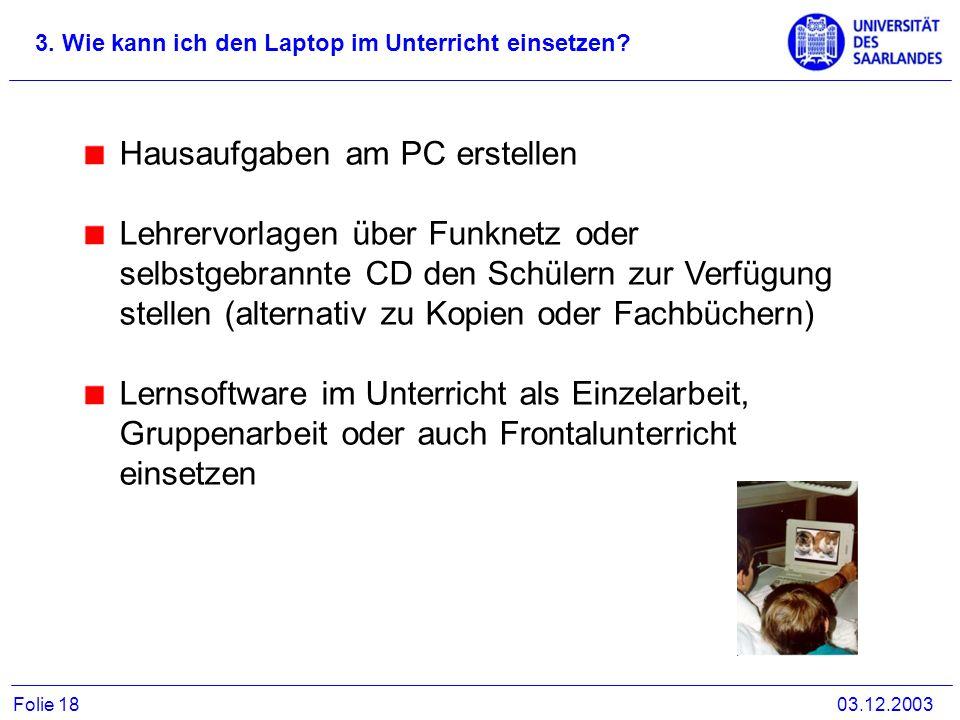 3. Wie kann ich den Laptop im Unterricht einsetzen? 03.12.2003Folie 18 Hausaufgaben am PC erstellen Lehrervorlagen über Funknetz oder selbstgebrannte
