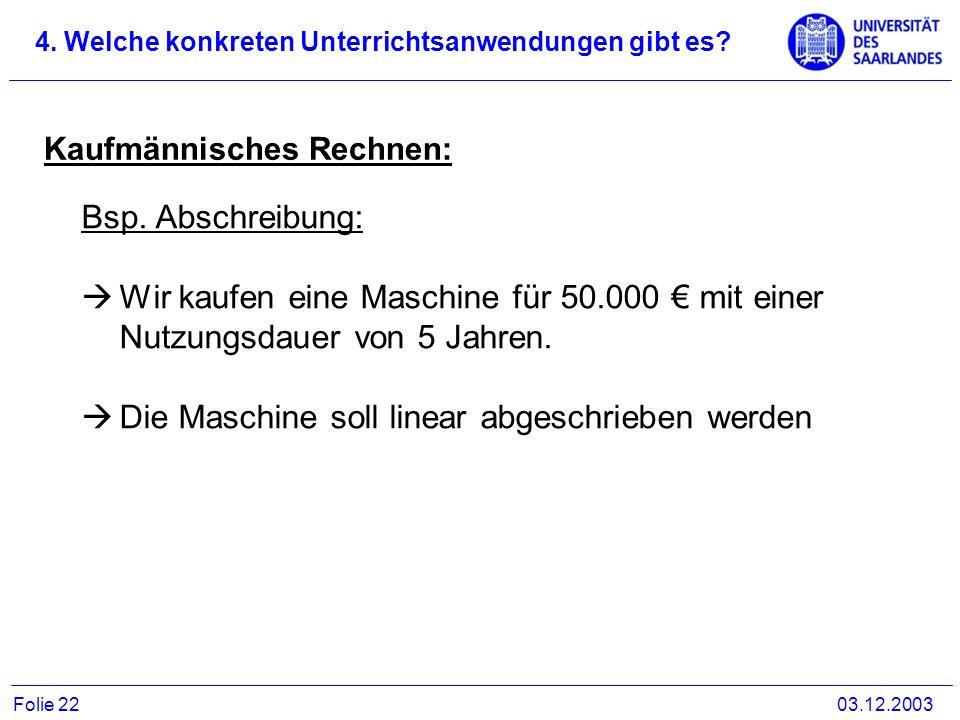 Kaufmännisches Rechnen: Bsp. Abschreibung: Wir kaufen eine Maschine für 50.000 mit einer Nutzungsdauer von 5 Jahren. Die Maschine soll linear abgeschr