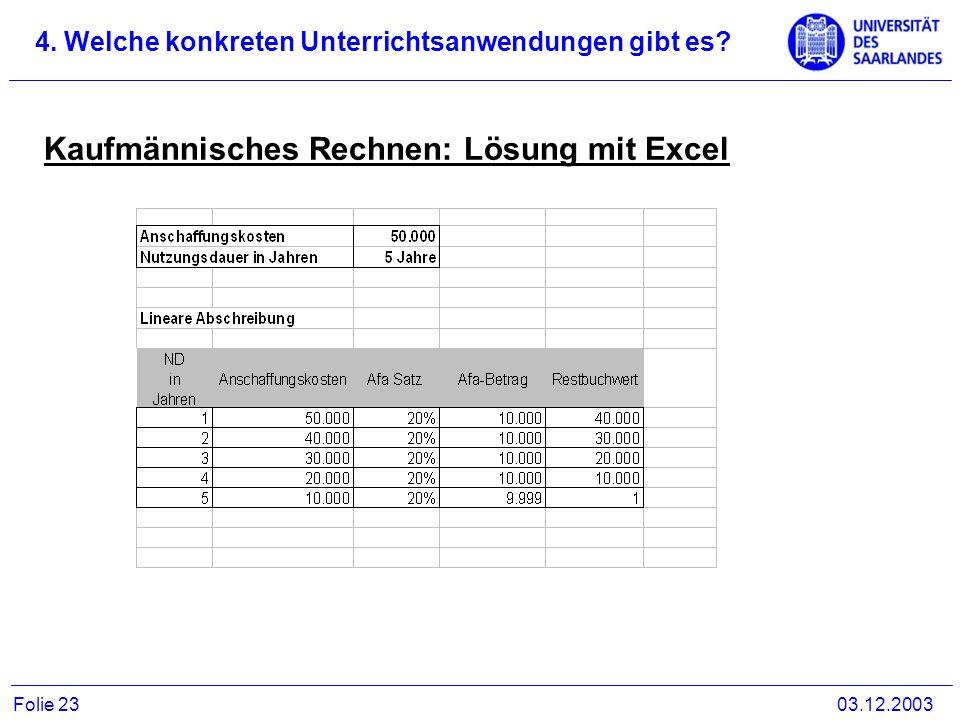 Kaufmännisches Rechnen: Lösung mit Excel 4. Welche konkreten Unterrichtsanwendungen gibt es? 03.12.2003Folie 23