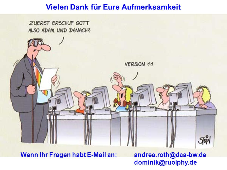 Vielen Dank für Eure Aufmerksamkeit Wenn Ihr Fragen habt E-Mail an:andrea.roth@daa-bw.de dominik@ruolphy.de