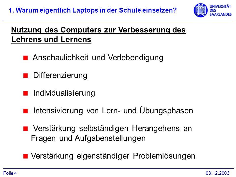 1. Warum eigentlich Laptops in der Schule einsetzen? 03.12.2003Folie 4 Anschaulichkeit und Verlebendigung Differenzierung Individualisierung Intensivi