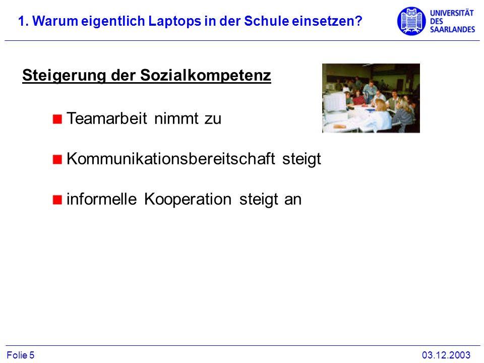 Teamarbeit nimmt zu Kommunikationsbereitschaft steigt informelle Kooperation steigt an 1. Warum eigentlich Laptops in der Schule einsetzen? 03.12.2003