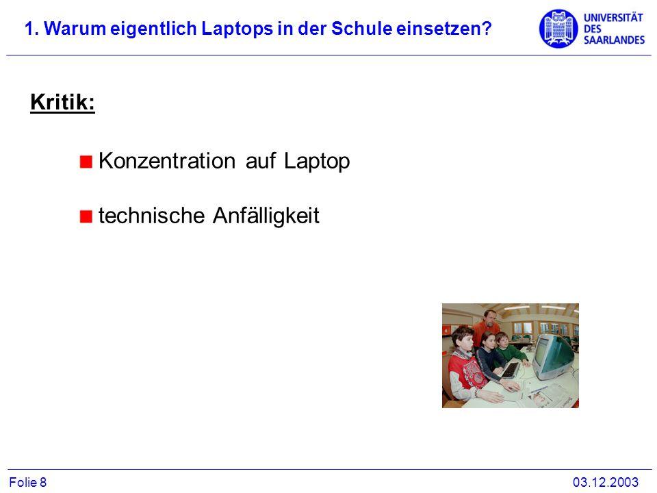 Konzentration auf Laptop technische Anfälligkeit Kritik: 1. Warum eigentlich Laptops in der Schule einsetzen? 03.12.2003Folie 8