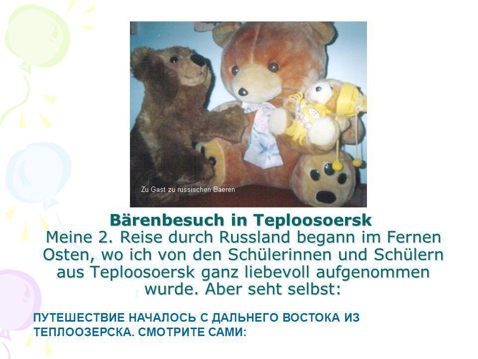 Bärenbesuch in Teploosoersk Meine 2. Reise durch Russland begann im Fernen Osten, wo ich von den Schülerinnen und Schülern aus Teploosoersk ganz liebe