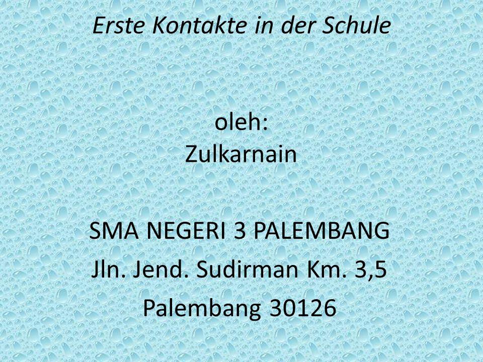 Erste Kontakte in der Schule oleh: Zulkarnain SMA NEGERI 3 PALEMBANG Jln. Jend. Sudirman Km. 3,5 Palembang 30126