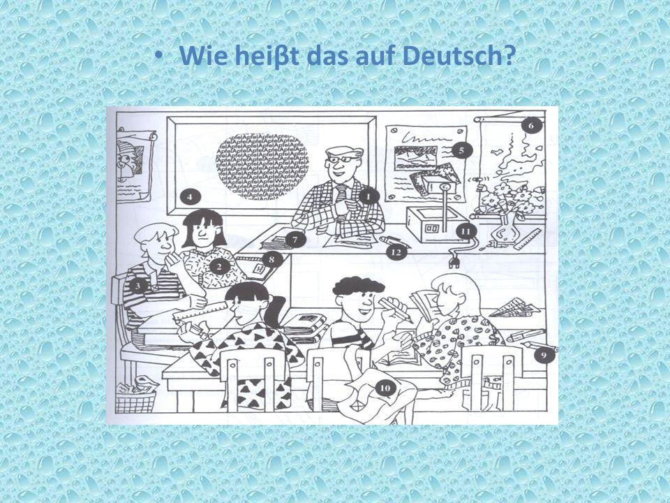 Wie heiβt das auf deutsch.1. der Lehrer: Nummer 1 heiβt Lehrer 2.