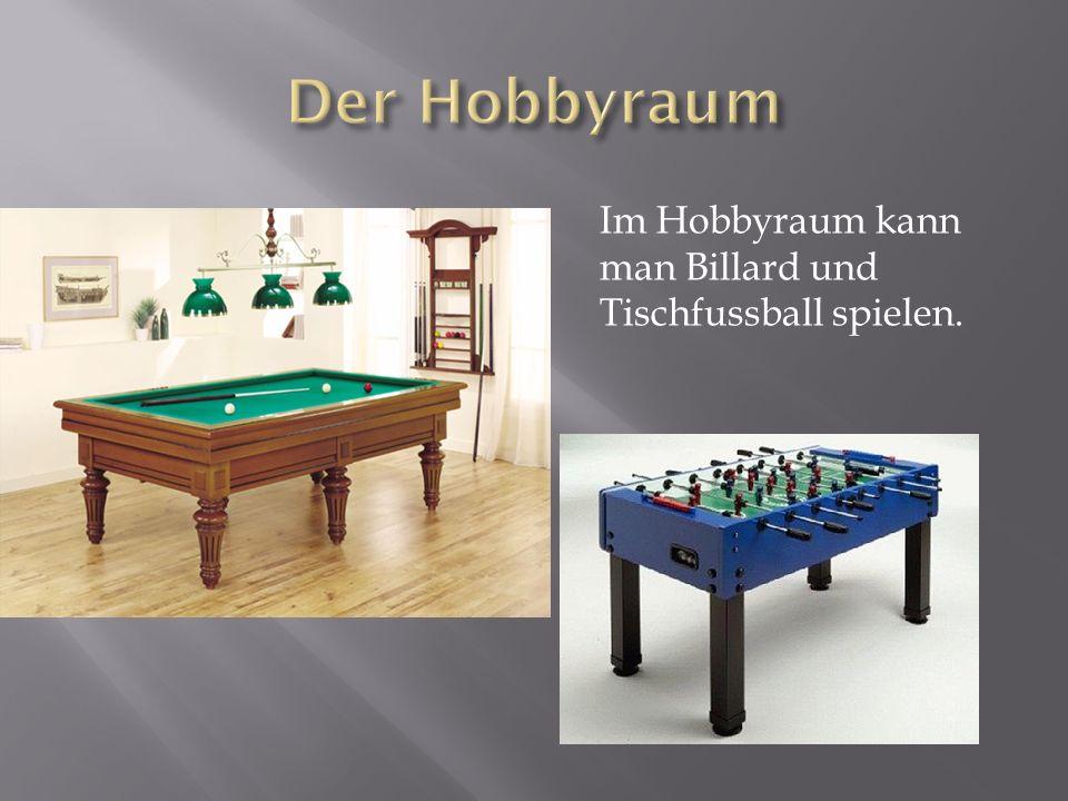 Im Hobbyraum kann man Billard und Tischfussball spielen.