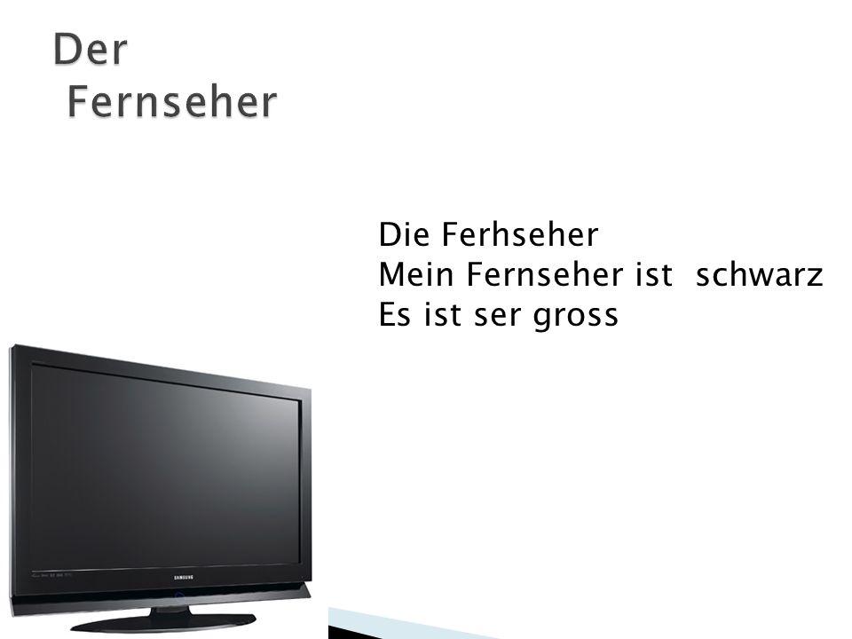 Die Ferhseher Mein Fernseher ist schwarz Es ist ser gross