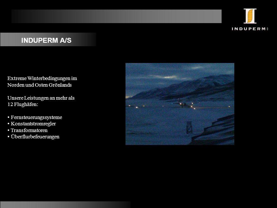 INDUPERM A/S Extreme Winterbedingungen im Norden und Osten Grönlands Unsere Leistungen an mehr als 12 Flughäfen: Fernsteuerungssysteme Konstantstromregler Transformatoren Überflurbefeuerungen