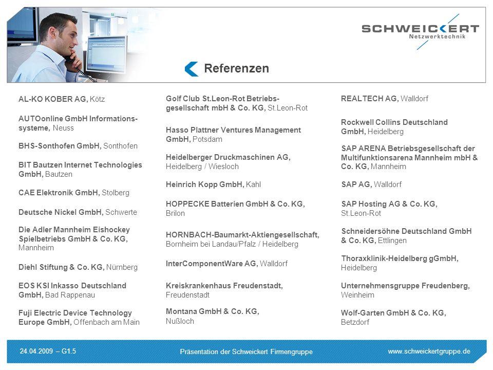 www.schweickertgruppe.de Präsentation der Schweickert Firmengruppe 24.04.2009 – G1.5 Referenzen AL-KO KOBER AG, Kötz AUTOonline GmbH Informations- sys