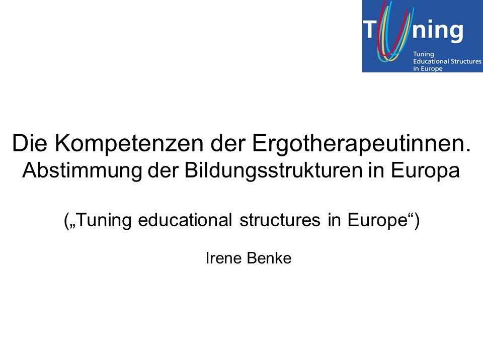 Die Kompetenzen der Ergotherapeutinnen. Abstimmung der Bildungsstrukturen in Europa (Tuning educational structures in Europe) Irene Benke