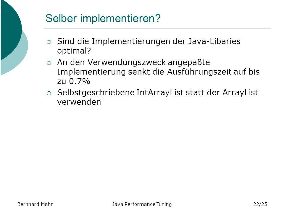 Bernhard MährJava Performance Tuning22/25 Selber implementieren.