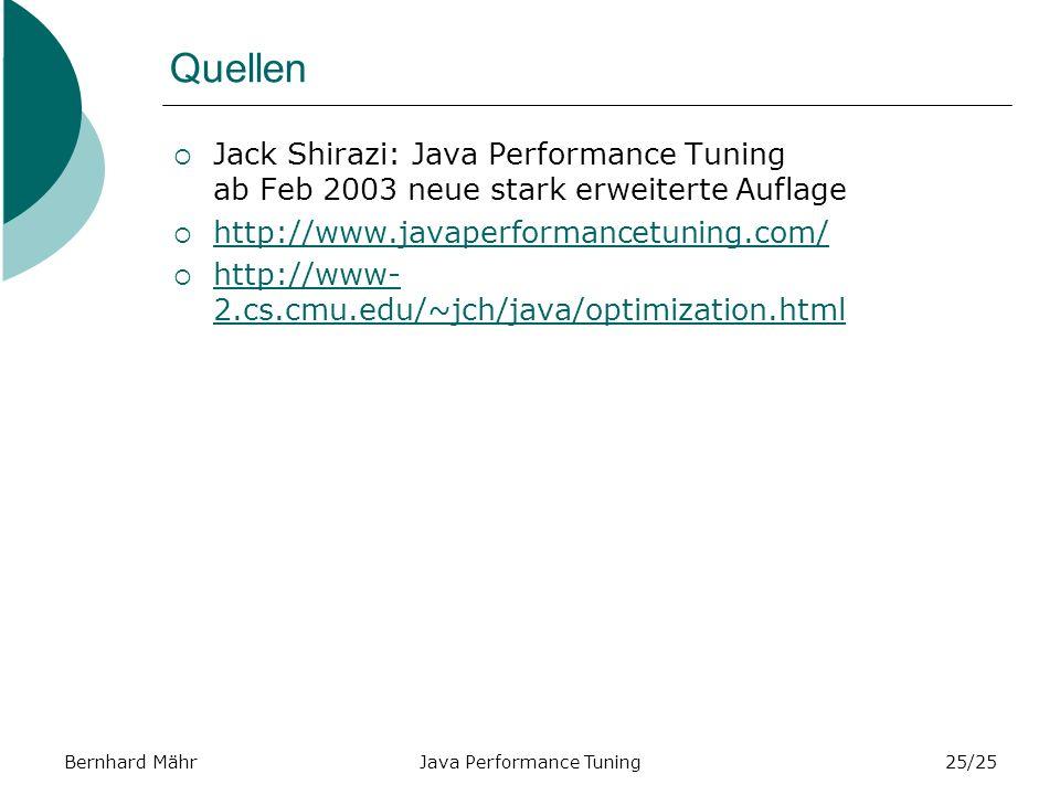 Bernhard MährJava Performance Tuning25/25 Quellen Jack Shirazi: Java Performance Tuning ab Feb 2003 neue stark erweiterte Auflage http://www.javaperformancetuning.com/ http://www- 2.cs.cmu.edu/~jch/java/optimization.html http://www- 2.cs.cmu.edu/~jch/java/optimization.html