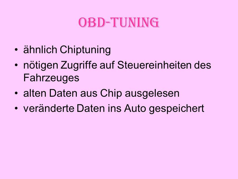 OBD-Tuning ähnlich Chiptuning nötigen Zugriffe auf Steuereinheiten des Fahrzeuges alten Daten aus Chip ausgelesen veränderte Daten ins Auto gespeichert