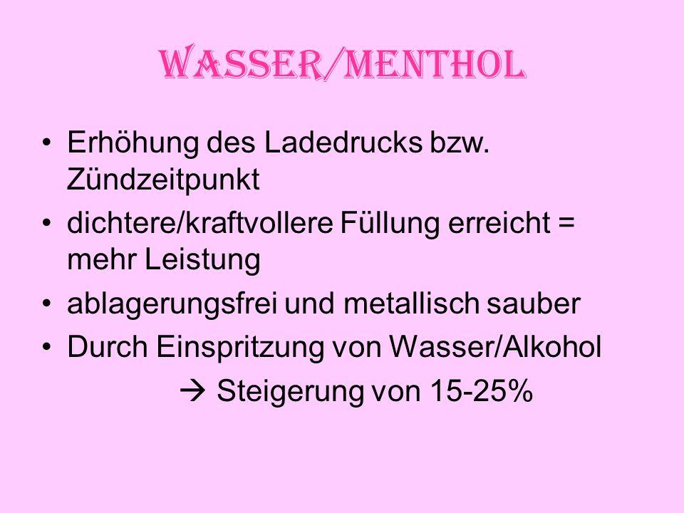 Wasser/Menthol Erhöhung des Ladedrucks bzw.