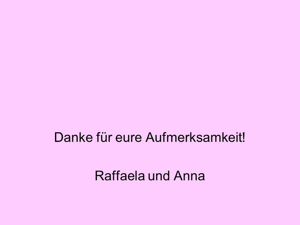 Danke für eure Aufmerksamkeit! Raffaela und Anna